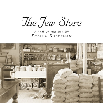 The Jew Store - A Family Memoir audiobook by Stella Suberman