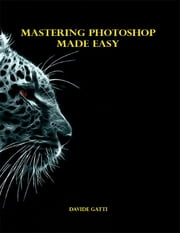 Mastering Photoshop Made Easy ebook by Davide Gatti