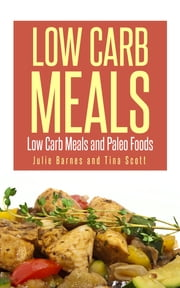 Low Carb Meals: Low Carb Meals and Paleo Foods ebook by Julia Barnes,Tina Scott