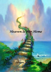 Heaven Is Her Home ebook by Alison Williams