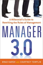 Manager 3.0 - A Millennial's Guide to Rewriting the Rules of Management ebook by Brad Karsh, Courtney Templin