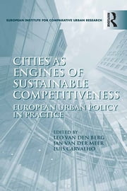 Cities as Engines of Sustainable Competitiveness - European Urban Policy in Practice ebook by Leo van den Berg,Jan van der Meer