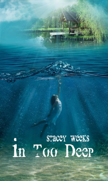 In Too Deep ebook by Stacey Weeks