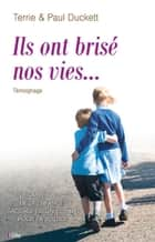 Ils ont brisé nos vies... ebook by Terrie Duckett, Paul Duckett