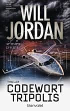 Codewort Tripolis - Thriller ebook by Will Jordan, Wolfgang Thon