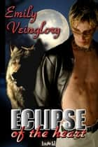 Eclipse Of The Heart ebook by Emily Veinglory