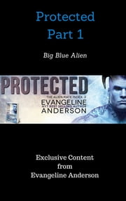 Protected Part 1: Big Blue Alien ebook by Evangeline Anderson