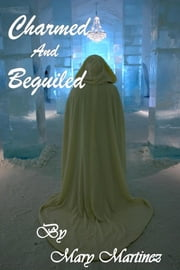 Charmed and Beguiled ebook by Mary Martinez