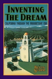 Inventing the Dream - California through the Progressive Era ebook by Kevin Starr