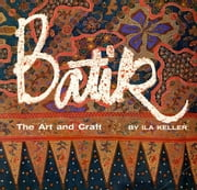 Batik: The Art and Craft ebook by Ila Keller
