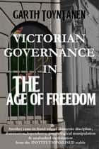 Victorian Governance in the Age of Freedom ebook by Garth ToynTanen
