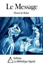 Le Message ebook by Honoré de Balzac