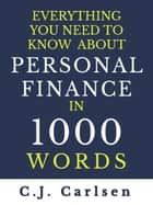 Everything You Need to Know About Personal Finance in 1000 Words ebook by C.J. Carlsen