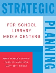 Strategic Planning for School Library Media Centers ebook by Mary Frances Zilonis,Carolyn Markuson,Mary Beth Fincke