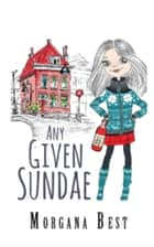 Any Given Sundae (Cozy Mystery Series) ebook by Morgana Best