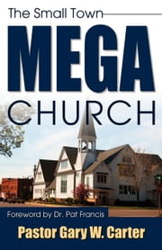 The Small Town Mega Church ebook by Pastor Gary W. Carter