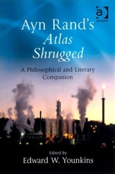 Ayn Rand's Atlas Shrugged - A Philosophical and Literary Companion ebook by Edward W. Younkins