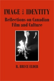 Image and Identity - Reflections on Canadian Film and Culture ebook by R. Bruce Elder