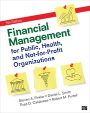 Financial Management for Public, Health, and Not-for-Profit Organizations ebook by Steven A. Finkler,Daniel L. Smith,Dr. Thad D. (Daniel) Calabrese,Robert M. Purtell