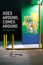 Goes Around, Comes Around - 85 Days of Poetry ebook by Allen Itz