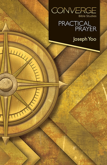 Converge Bible Studies: Practical Prayer ebook by Joseph Yoo