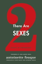 There Are Two Sexes - Essays in Feminology ebook by Antoinette Fouque,Sylvina Boissonnas,Catherine Porter