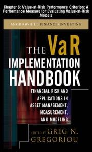 The VAR Implementation Handbook, Chapter 6 - Value-at-Risk Performance Criterion - A Performance Measure for Evaluating Value-at-Risk Models ebook by Greg N. Gregoriou