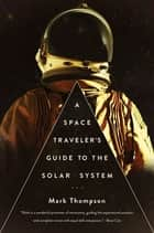 A Space Traveler's Guide to the Solar System ebook by Mark Thompson