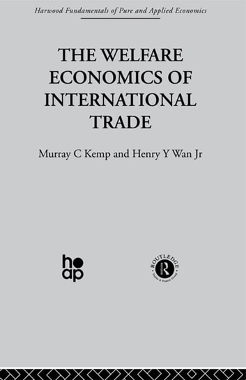 The Welfare Economics of International Trade ebook by M. Kemp,H. Wan