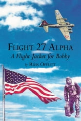 Flight 27 Alpha - A Flight Jacket for Bobby ebook by Russ Offutt