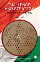 Challenge and Strategy - Rethinking India′s Foreign Policy ebook by Rajiv Sikri