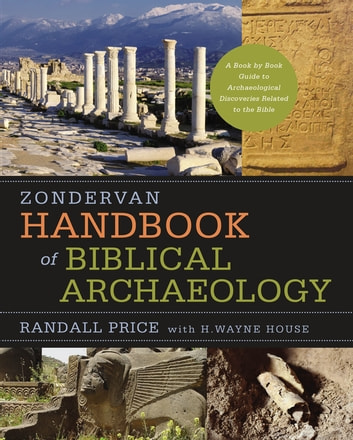 Zondervan Handbook of Biblical Archaeology - A Book by Book Guide to Archaeological Discoveries Related to the Bible ebook by J. Randall Price,H. Wayne House