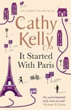 It Started With Paris - The heartwarming bestseller of love, hope and new beginnings ebook by Cathy Kelly