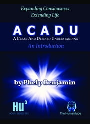 A C A D U: A Clear and Defined Understanding - An Introduction ebook by Phelp Benjamin