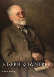 Joseph Rowntree ebook by Chris Titley