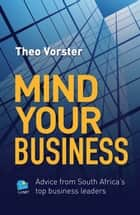 Mind your business - Advice from South Africa's top business leaders ebook by