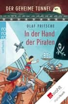 Der geheime Tunnel: In der Hand der Piraten ebook by Olaf Fritsche, Barbara Korthues