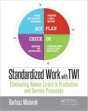 Standardized Work with TWI: Eliminating Human Errors in Production and Service Processes ebook by Misiurek, Bartosz