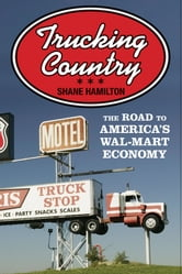 Trucking Country - The Road to America's Wal-Mart Economy ebook by Shane Hamilton