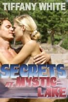Secrets at Mystic Lake ebook by Tiffany White