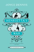 Henrietta's War - News from the Home Front 1939-1942 ebook by Joyce Dennys