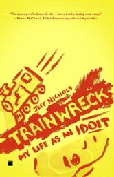 Trainwreck - My Life as an Idoit ebook by Jeff Nichols