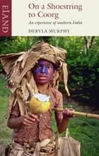 On a Shoestring to Coorg - An experience of southern India ebook by Dervla Murphy