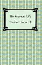 The Strenuous Life ebook by Theodore Roosevelt