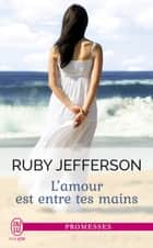 L'amour est entre tes mains eBook by Ruby Jefferson