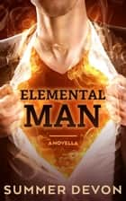 Elemental Man ebook by Summer Devon