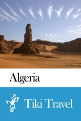 Algeria Travel Guide - Tiki Travel ebook by Tiki Travel