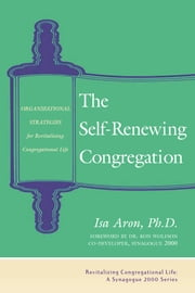 The Self-Renewing Congregation - Organizational Strategies for Revitalizing Congregational Life ebook by Isa Aron, PhD,Dr. Ron Wolfson