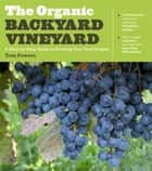 The Organic Backyard Vineyard ebook by Tom Powers