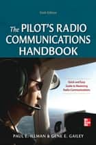 Pilot's Radio Communications Handbook Sixth Edition ebook by Paul Illman,Gene Gailey